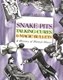 Kent, Deborah: Snake Pits, Talking Cures, & Magic Bullets: A History of Mental Illness