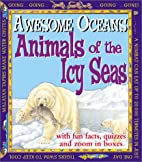 Animals of the Icy Seas (Awesome Oceans) by…