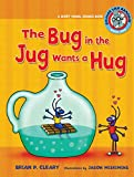 Cleary, Brian P.: The Bug in the Jug Wants a Hug: A Short Vowel Sounds Book (Sounds Like Reading)