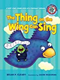 Cleary, Brian P.: The Thing on the Wing Can Sing (Sounds Like Reading)