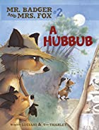 A Hubbub (Mr. Badger and Mrs. Fox) by…