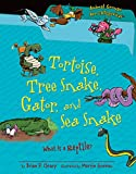 Brian P. Cleary: Tortoise, Tree Snake, Gator, and Sea Snake: What Is a Reptile? (Animal Groups Are Categorical)