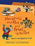 Cleary, Brian P.: Macaroni and Rice and Bread by the Slice: What Is in the Grains Group? (Food Is CATegorical)