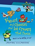 Cleary, Brian P.: Yogurt and Cheeses and Ice Cream That Pleases: What Is in the Milk Group? (Food Is Categorical)