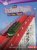 Walker, Sally M.: Put Inclined Planes to the Test (Searchlight Books: How Do Simple Machines Work?)