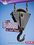 Walker, Sally M.: Put Pulleys to the Test (Searchlight Books)