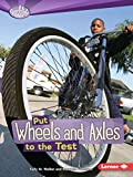 Walker, Sally M.: Put Wheels and Axles to the Test (Searchlight Books: How Do Simple Machines Work?)