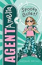 Spooky Ballet! (Agent Amelia) by Michael…