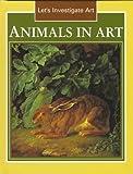 Somerville, Louisa: Animals in Art (Let's Investigate Art)