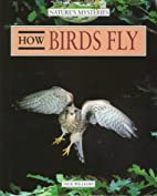 How Birds Fly (Nature's Mysteries) by…