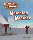 Birch, Robin: Watching Weather (Weather and Climate)