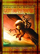 Griffins and Phoenixes (Creatures of…