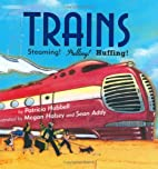 Trains: Steaming! Pulling! Huffing! by…