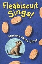 Fleabiscuit Sings! by Marlene Fanta Shyer