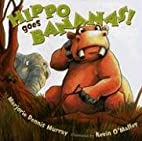 Hippo Goes Bananas! by Marjorie Dennis…