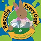 Recycle Everyday by Nancy Elizabeth Wallace