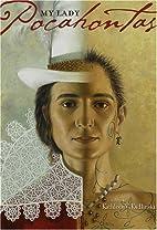 My Lady, Pocahontas by Kathleen V. Kudlinski