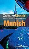 Smith, Elizabeth: CultureShock! Munich: A Survival Guide to Customs and Etiquette (Cultureshock Munich: A Survival Guide to Customs & Etiquette)