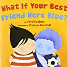 What if Your Best Friend Were Blue? by Vera…