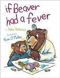 Helen Ketteman: If Beaver Had a Fever