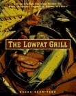 Rodnitzky, Donna: The Lowfat Grill: 175 Surprisingly Succulent Recipes for Meats, Marinades, Vegetables, Sauces, and More!
