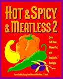 DeWitt, Dave: Hot and Spicy and Meatless Vol. 2 : Over 150 New Flavorful and Healthful Recipes