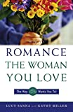 Sanna, Lucy: How to Romance the Woman You Love-The Way She Wants You To!