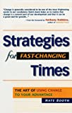 Booth, Nate: Strategies for Fast-Changing Times: The Art of Using Change to Your Advantage