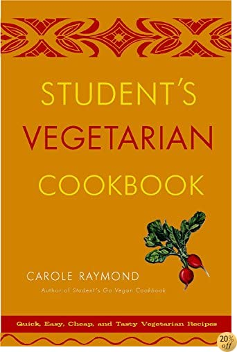 TStudent's Vegetarian Cookbook, Revised: Quick, Easy, Cheap, and Tasty Vegetarian Recipes