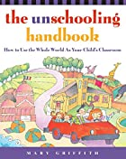 The Unschooling Handbook : How to Use the…
