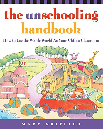 the-unschooling-handbook-how-to-use-the-whole-world-as-your-childs-classroom