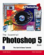 The Essential Photoshop 5 Book by Eileen…