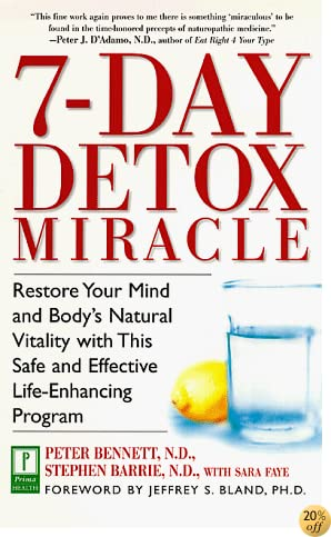 7-Day Detox Miracle: Restore Your Mind and Body's Natural Vitality with This Safe and Effective Life- Enhancing Program