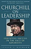 Hayward, Steven F.: Churchill on Leadership: Executive Success in the Face of Adversity