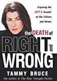 Bruce, Tammy: The Death of Right and Wrong : Exposing the Left's Assault on Our Culture and Values