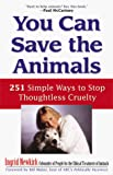 Newkirk, Ingrid: You Can Save the Animals: 251 Simple Ways to Stop Thoughtless Cruelty