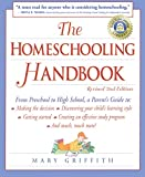 Griffith, Mary: The Homeschooling Handbook: From Preschool to High School a Parents Guide