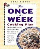 Joni Hilton: The Once-A-Week Cooking Plan: The Incredible Cooking Program That Will Save You 10-20 Hours a Week (And Have Your Family Loving It
