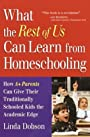 What the Rest of Us Can Learn from Homeschooling: How A Parents Can Give Their Traditionally Schooled Kids the Academic Edge - Linda Dobson