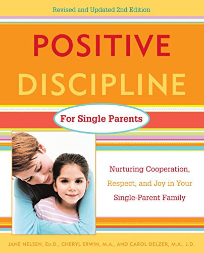positive-discipline-for-single-parents-nurturing-cooperation-respect-and-joy-in-your-single-parent-family