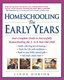 Dobson, Linda: Homeschooling: The Early Years  Your Complete Guide to Successfully Homeschooling the 3-To 8-Year-Old Child