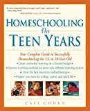 Cohen, Cafi: Homeschooling: The Teen Years  Your Complete Guide to Successfully Homeschooling the 13- To 18-Year Old