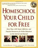 LauraMaery Gold: Homeschool Your Child for Free: More Than 1,200 Smart, Effective, and Practical Resources for Home Education on the Internet and Beyond