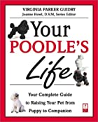 Your Poodle's Life: Your Complete Guide to…