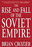 Crozier, Brian: The Rise and Fall of the Soviet Empire