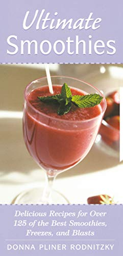 ultimate-smoothies-delicious-recipes-for-over-125-of-the-best-smoothies-freezes-and-blasts