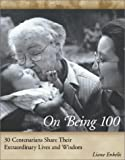 Enkelis, Liane: On Being 100 : Centenarians Share Their Extraordinary Lives and Wisdom