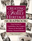 Nerius, Maria Given: Creating Your Family Heritage Scrapbook : From Ancestors to Grandchildren, Your Complete Resource and Idea Book for Creating a Treasured Heirloom
