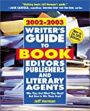 Herman, Jeff: Writer's Guide to Book Editors, Publishers, and Literary Agents 2002-2003: Who They Are! What They Want! and How to Win Them Over!