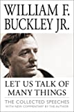 Buckley, William F.: Let Us Talk of Many Things: The Collected Speeches
